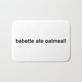 babette ate oatmeal Bath Mat