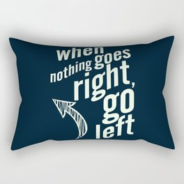 When nothing goes right, go left, inspiration, motivation quote, typography, life, humor, fun, love Rectangular Pillow