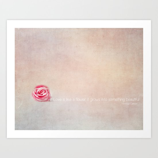 love is like a flower it grows into something beautiful Art Print