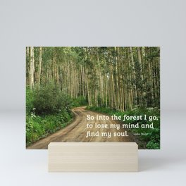 Into the Woods I Go To Find My Soul Mini Art Print
