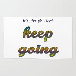it's tough, but keep going Rug