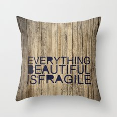 Everything Beautiful Is Fragile Throw Pillow