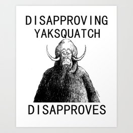 Dissaproving Yaksquatch Art Print
