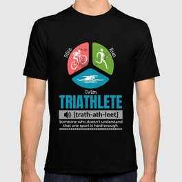 Triathlete definition someone who doesn't understand one sport is hard enough T-shirt