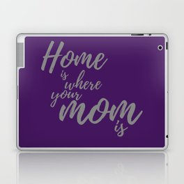 Home is Where Your Mom Is - Plum Grey Laptop & iPad Skin