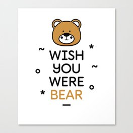 Wish You Were Bear Funny Quote T-Shirt Canvas Print