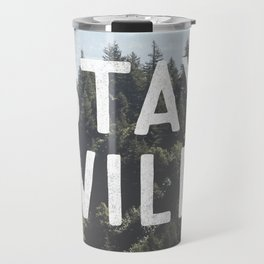Stay Wild - Mountain Pines Travel Mug
