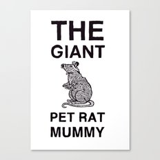 The Giant Pet Rat Mummy Canvas Print
