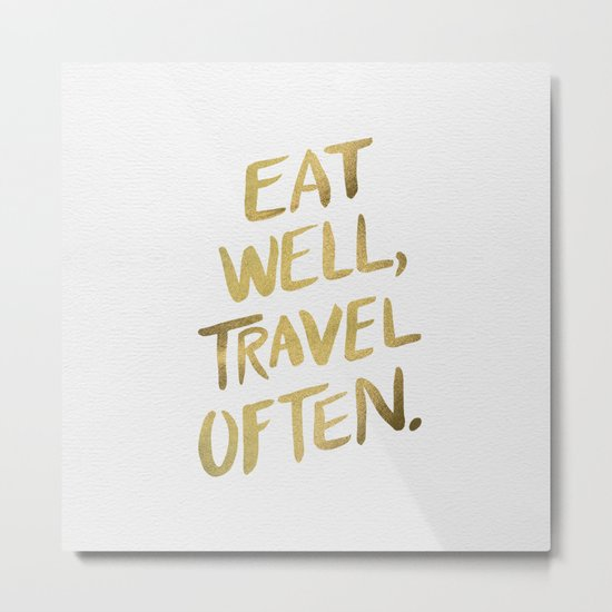 Eat Well Travel Often on Gold Metal Print