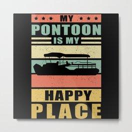 My Pontoon Is My Happy Place | Pontoons Owner Gift Metal Print