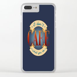 I Don't Care What You Do Clear iPhone Case