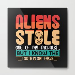 Aliens Stole my Morals tooth is out there Metal Print