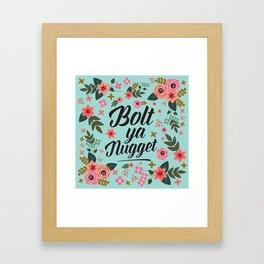 Bolt Ya Nugget, Funny, Scottish Patter Framed Art Print