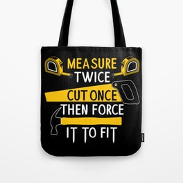 Measure Twice Cut Once Force It To Fit - Funny Handyman Quotes Gift Tote Bag