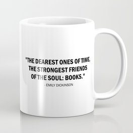 The dearest ones of time, the strongest friends of the soul: BOOKS. - Emily Dickinson Coffee Mug
