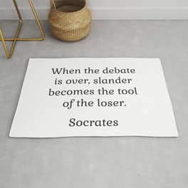 When the debate is over, slander becomes the tool of the loser - Socrates Rug