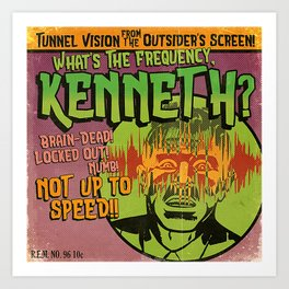 What's the Frequency, Kenneth? Art Print