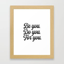 Be you. Do you.For you. Framed Art Print
