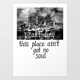 I CAN'T DENY THIS PLACE AIN'T GOT NO SOUL Art Print