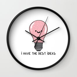 i have the best IDEAS Wall Clock
