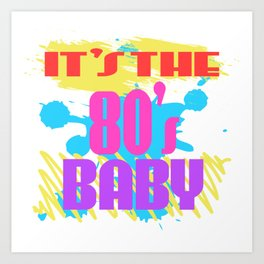 Here's A Great 80's design A Colorful 80's Design Saying It's The 80's Baby T-shirt Design Vintage Art Print