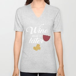Wine About It Later Unisex V-Neck