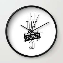 Let that censored go Wall Clock