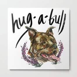Hug-A-Bull - #adoptdontshop Metal Print