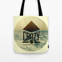 Crazy is a compliment. Tote Bag