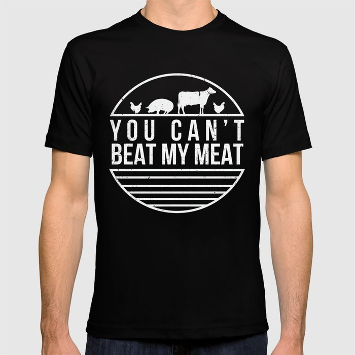 113918e72 You Can't Beat My Meat Funny BBQ Grilling Smoking T-shirt by ...