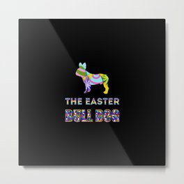 Bull Dog gifts   Easter gifts   Easter decorations   Easter Bunny   Spring decor Metal Print