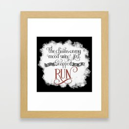 The Chains on my Mood Swing Just Snapped-RUN (for Dark) Framed Art Print