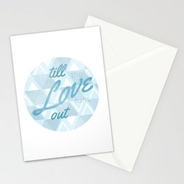 Love Runs Out  Stationery Cards