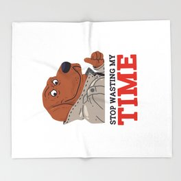 Stop Wasting My Time Throw Blanket