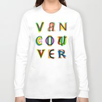 vancouver Long Sleeve T-shirts featuring Vancouver by Fimbis
