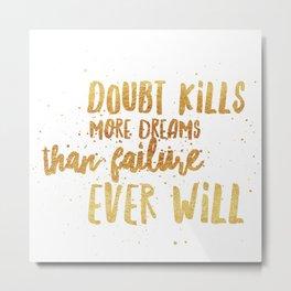 Doubt Kills Dreams Metal Print
