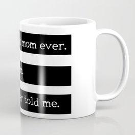 I´m the best mom ever. Daughter edition Coffee Mug