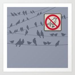 Birds Sign - NO droppings 1 Art Print