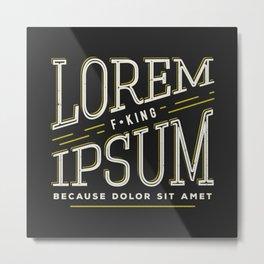 Lorem F*king ipsum Metal Print