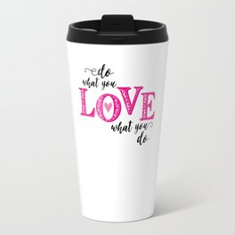 Do what you love, love what you do Travel Mug