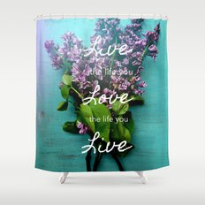 Live the Life You Love Shower Curtain