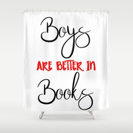 Boys are better in Books Shower Curtain