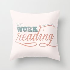 Why Work?  Throw Pillow