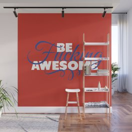 be fucking awesome Wall Mural