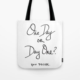 One Day or Day One? You Decide. Quote Tote Bag