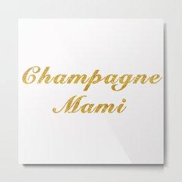Champagne Mami Metal Print