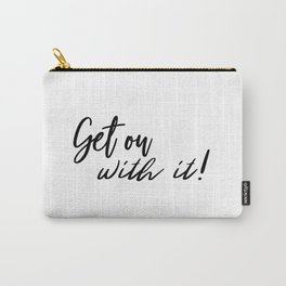 Get on with it! Carry-All Pouch