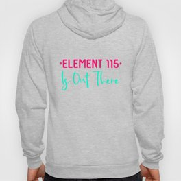 Space Element 115 is Out There Funny Area 51 Quote Hoody