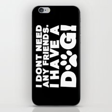 I Don't Need Any Friends.  I Have A Dog! iPhone & iPod Skin