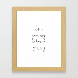 It's a good day to have a good day Framed Art Print